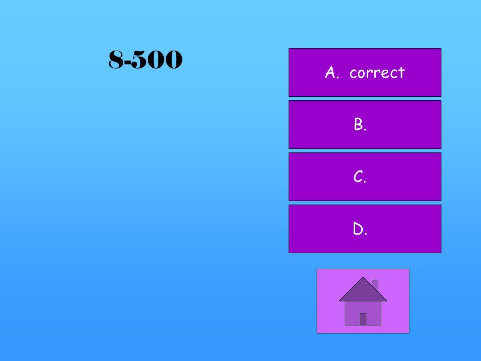 8-400 A. B. C. correct D.