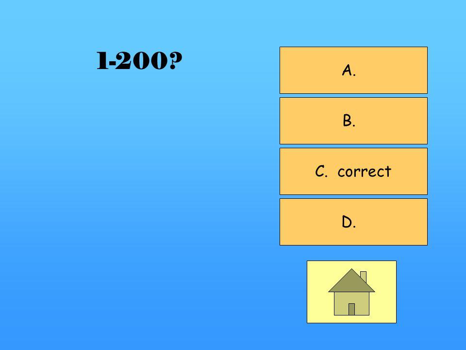 A. B. C. correct D. 1-200?