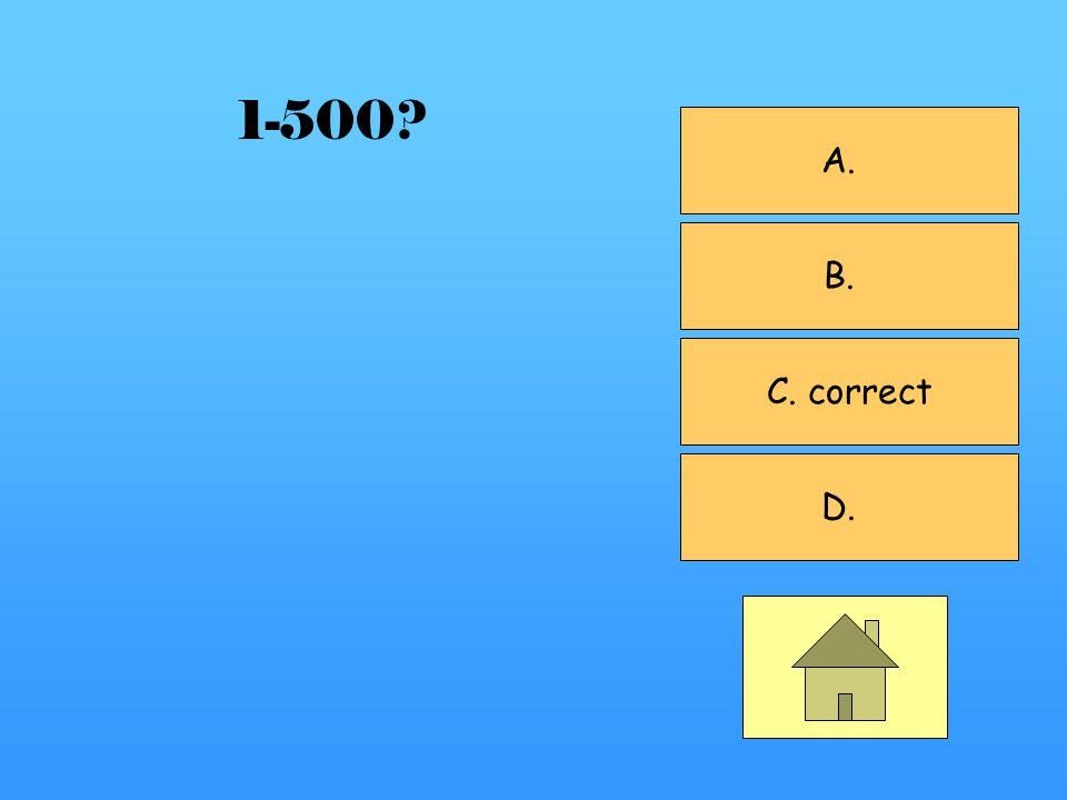 A. B. C. correct D. 1-500?