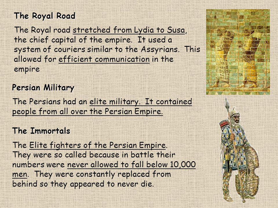 The Royal Road The Royal road stretched from Lydia to Susa, the chief capital of the empire. It used a system of couriers similar to the Assyrians. Th