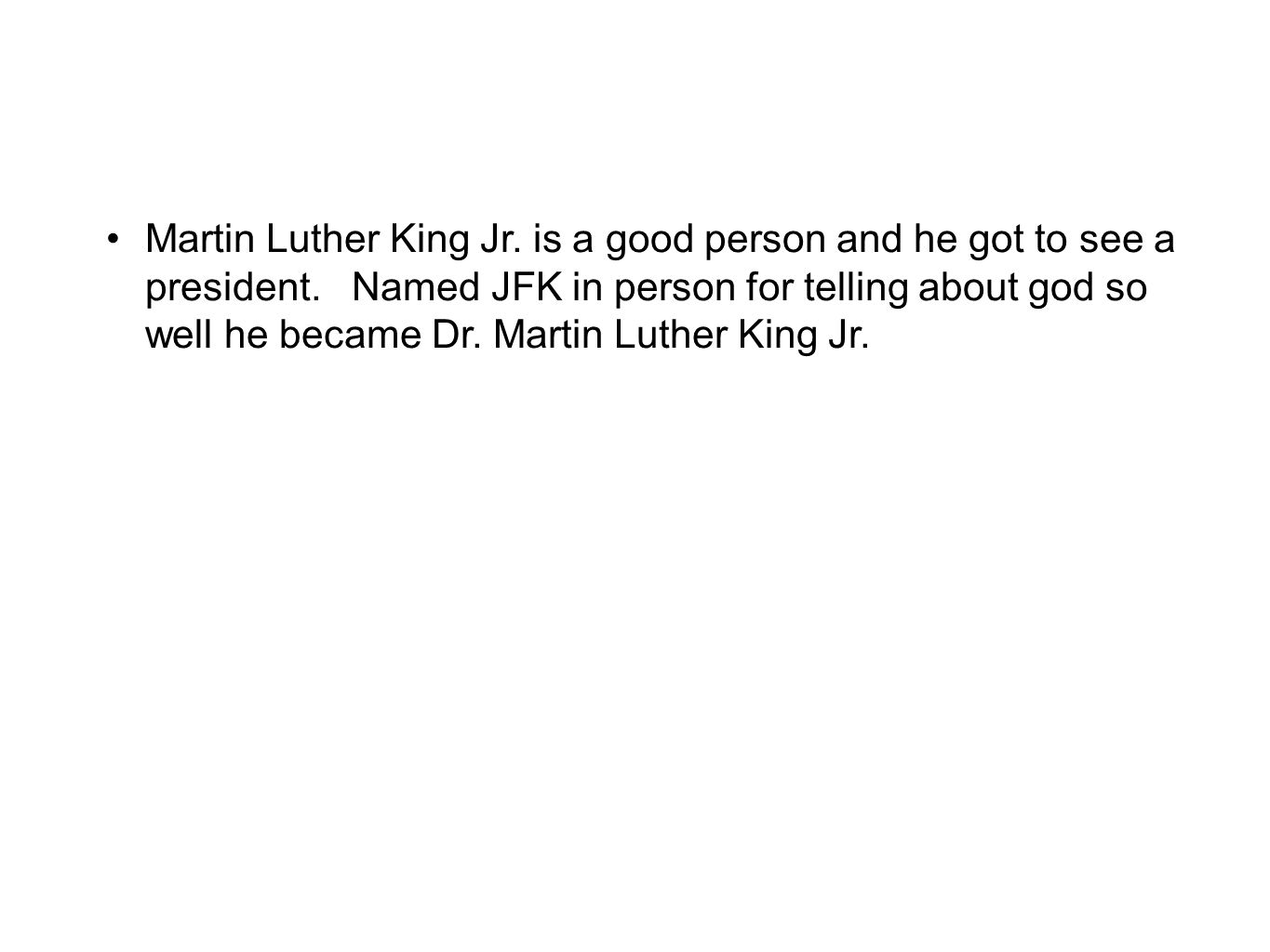 Martin Luther King Jr. is a good person and he got to see a president.