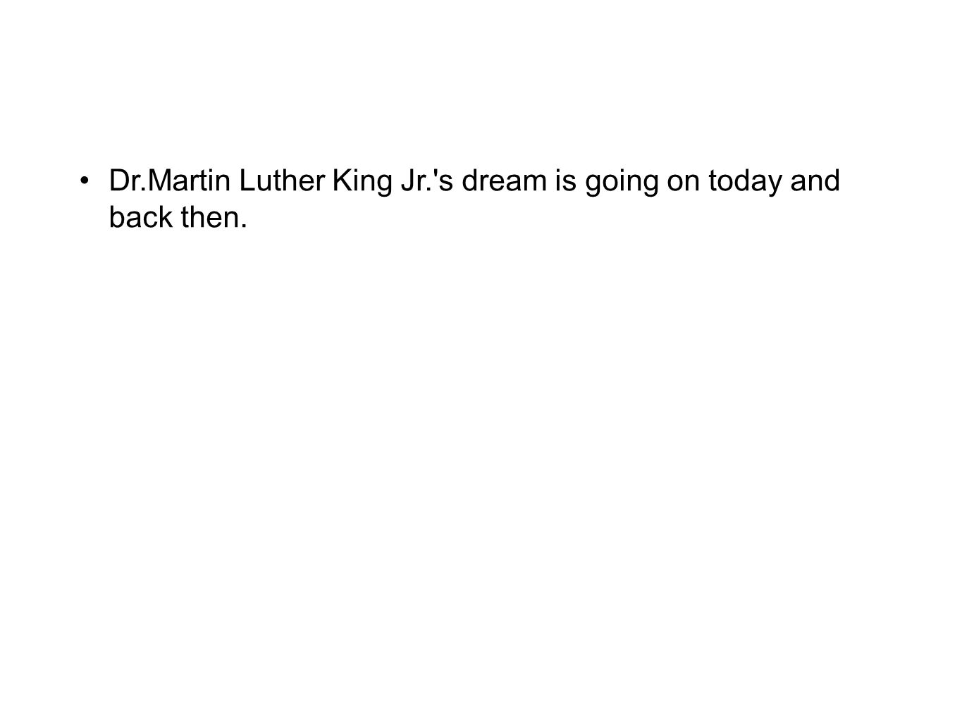 Dr.Martin Luther King Jr. s dream is going on today and back then.