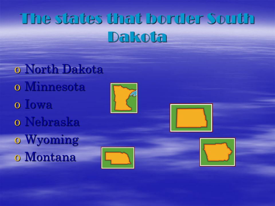 The states that border South Dakota oNorth Dakota oMinnesota oIowa oNebraska oWyoming oMontana