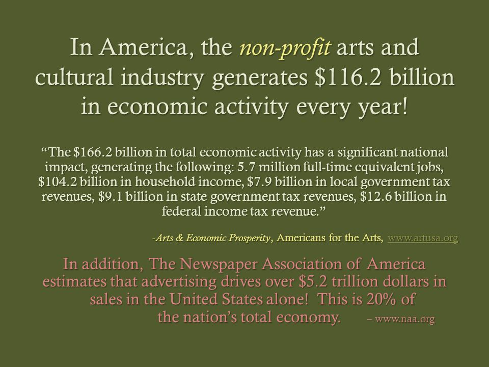 In America, the non-profit arts and cultural industry generates $116.2 billion in economic activity every year.