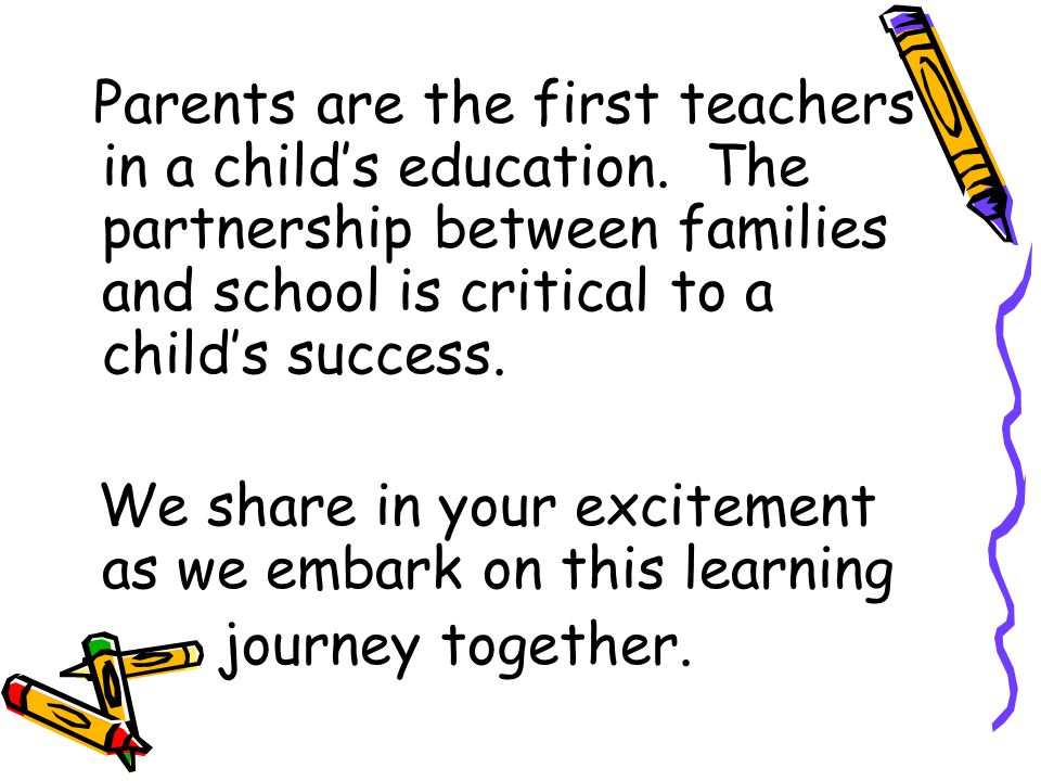 Parents are the first teachers in a child's education.