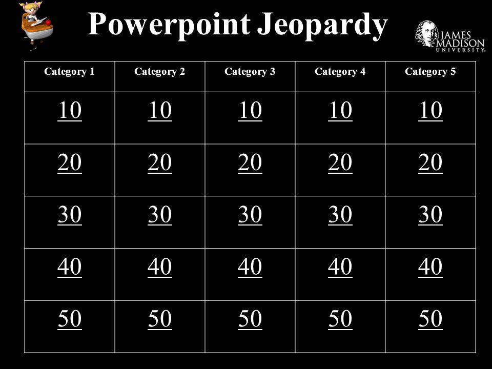 Powerpoint Jeopardy Category 1Category 2Category 3Category 4Category 5 10 20 30 40 50
