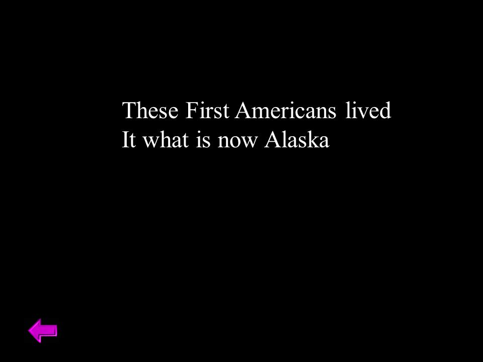 These First Americans lived It what is now Alaska