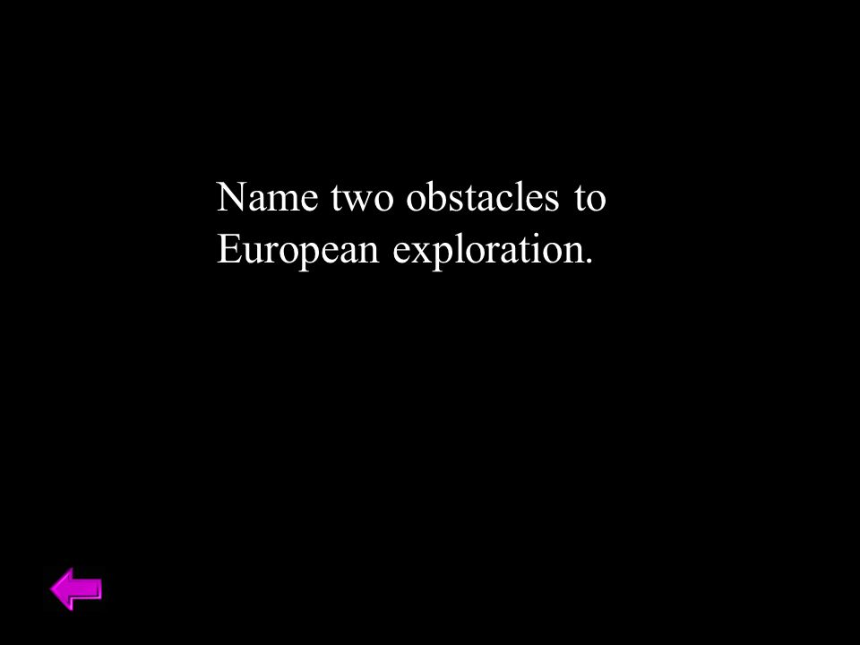Name two obstacles to European exploration.