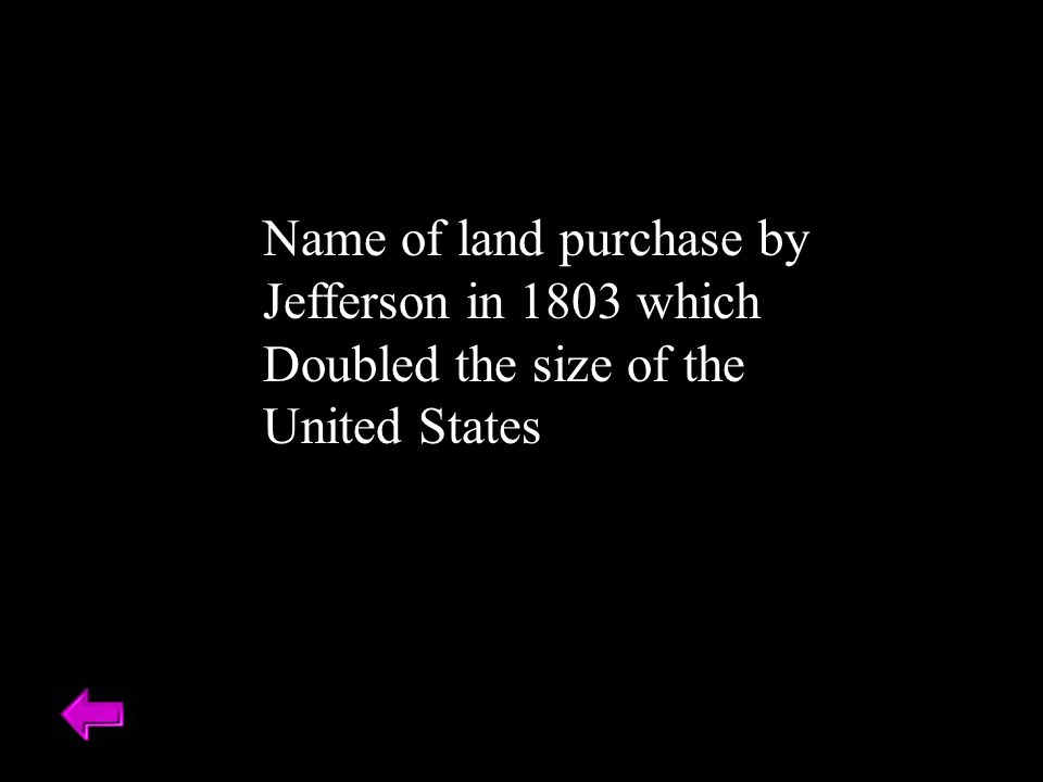 Name of land purchase by Jefferson in 1803 which Doubled the size of the United States