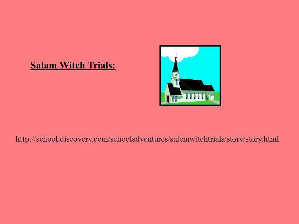 http://school.discovery.com/schooladventures/salemwitchtrials/story/story.html Salam Witch Trials: