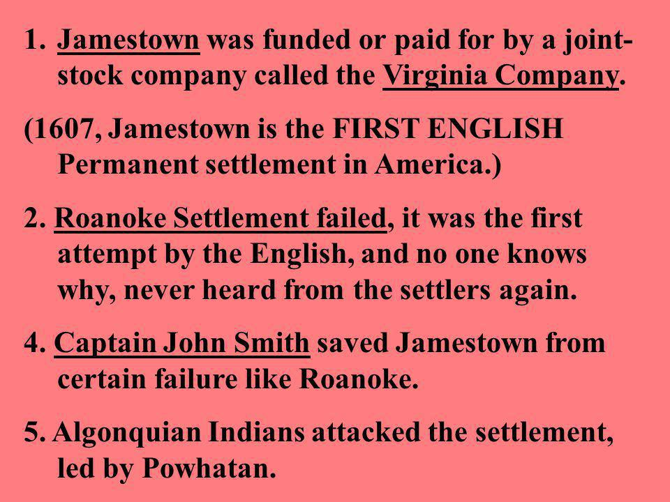 1.Jamestown was funded or paid for by a joint- stock company called the Virginia Company.