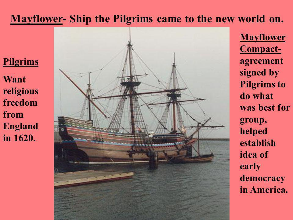 Mayflower- Ship the Pilgrims came to the new world on.