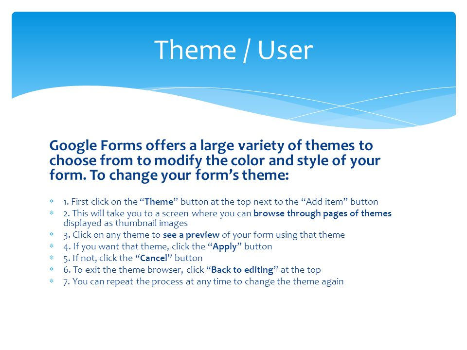 Google Forms offers a large variety of themes to choose from to modify the color and style of your form.