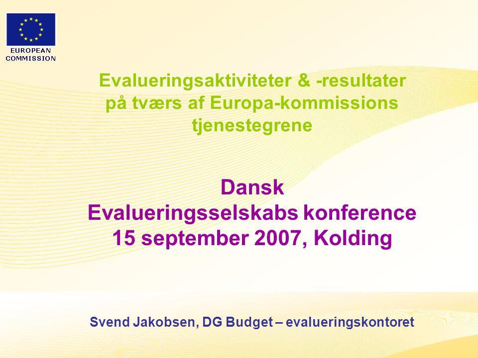 1 Evalueringsaktiviteter & -resultater på tværs af Europa-kommissions tjenestegrene Dansk Evalueringsselskabs konference 15 september 2007, Kolding Svend Jakobsen, DG Budget – evalueringskontoret