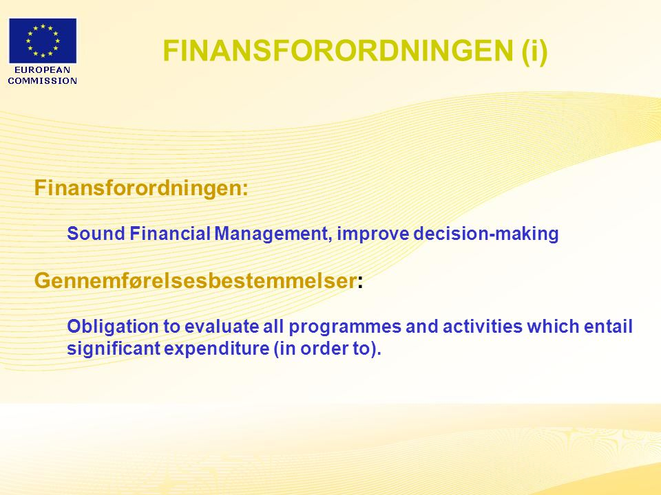 14 FINANSFORORDNINGEN (i) Finansforordningen: Sound Financial Management, improve decision-making Gennemførelsesbestemmelser: Obligation to evaluate all programmes and activities which entail significant expenditure (in order to).