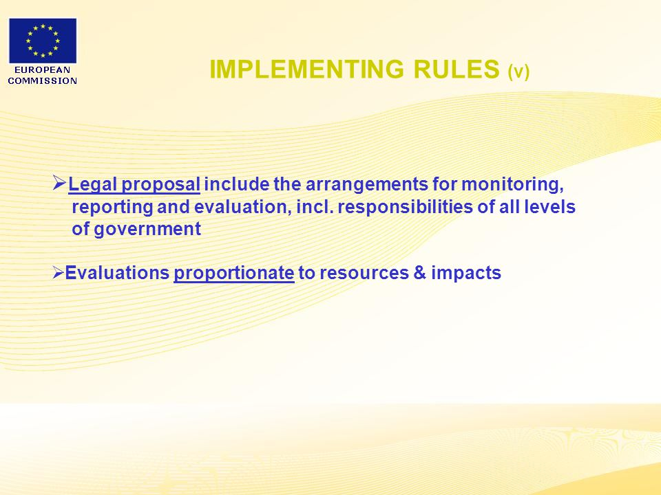 18 IMPLEMENTING RULES (v)  Legal proposal include the arrangements for monitoring, reporting and evaluation, incl.