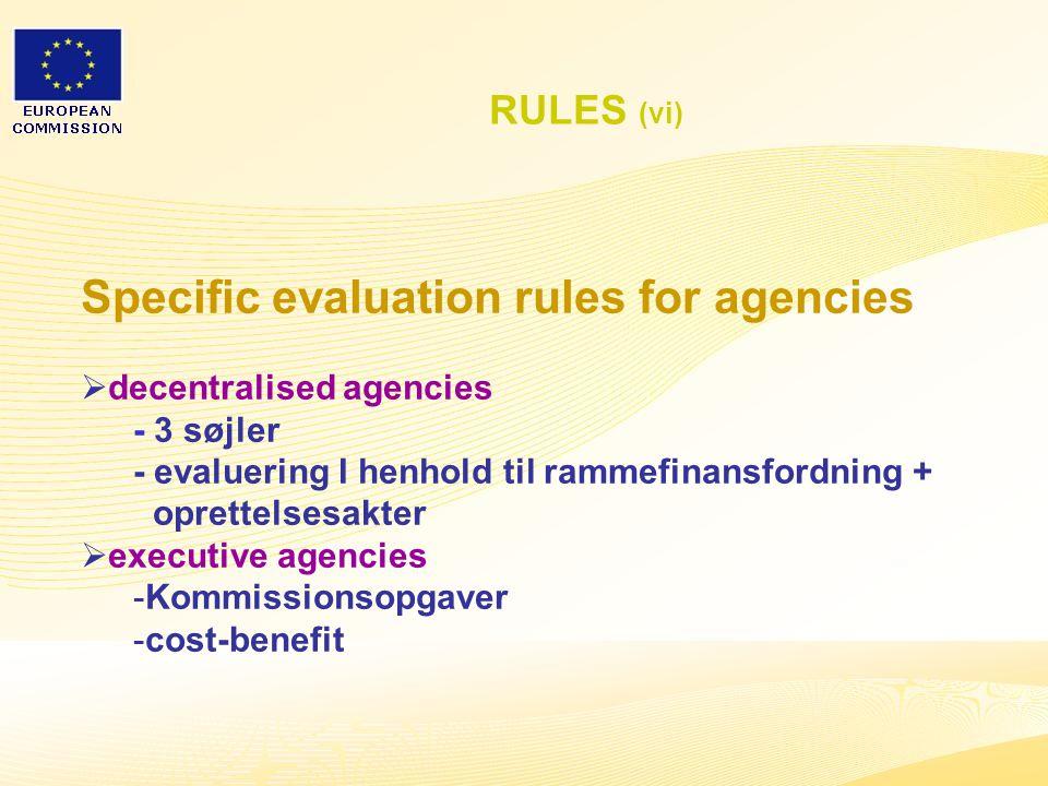 19 RULES (vi) Specific evaluation rules for agencies  decentralised agencies - 3 søjler - evaluering I henhold til rammefinansfordning + oprettelsesakter  executive agencies -Kommissionsopgaver -cost-benefit