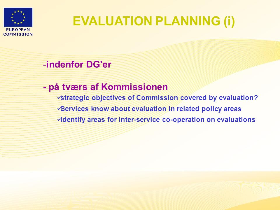 20 EVALUATION PLANNING (i) -indenfor DG er - på tværs af Kommissionen strategic objectives of Commission covered by evaluation.
