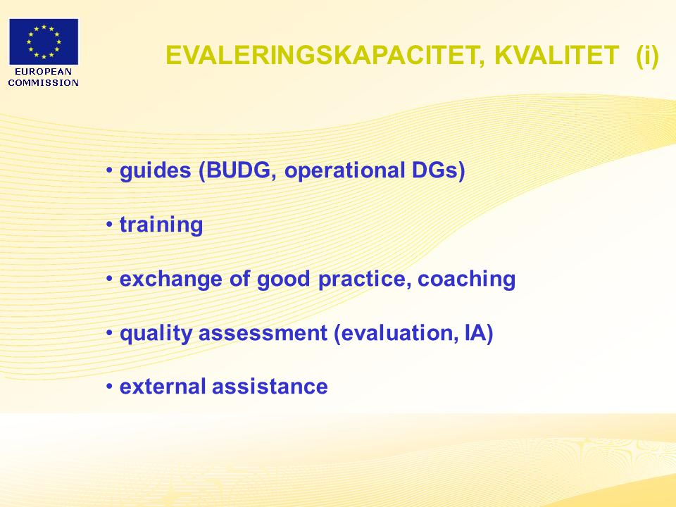 27 guides (BUDG, operational DGs) training exchange of good practice, coaching quality assessment (evaluation, IA) external assistance EVALERINGSKAPACITET, KVALITET (i)