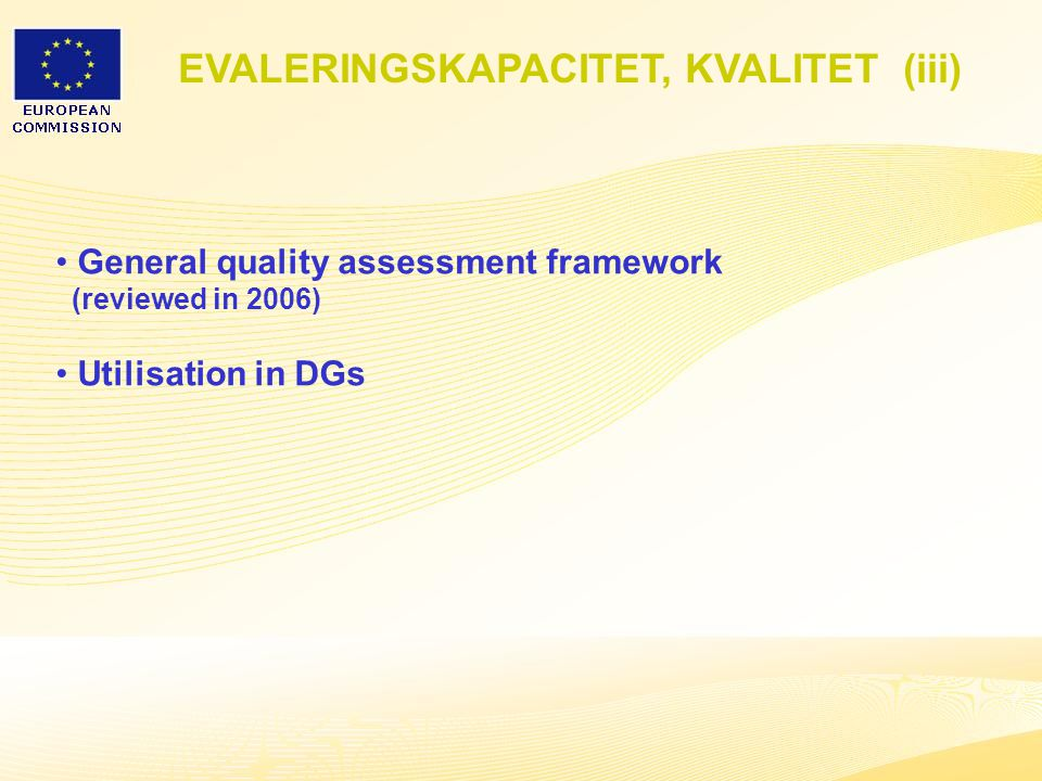 29 General quality assessment framework (reviewed in 2006) Utilisation in DGs EVALERINGSKAPACITET, KVALITET (iii)