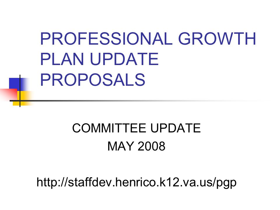PROFESSIONAL GROWTH PLAN UPDATE PROPOSALS COMMITTEE UPDATE MAY 2008 http://staffdev.henrico.k12.va.us/pgp