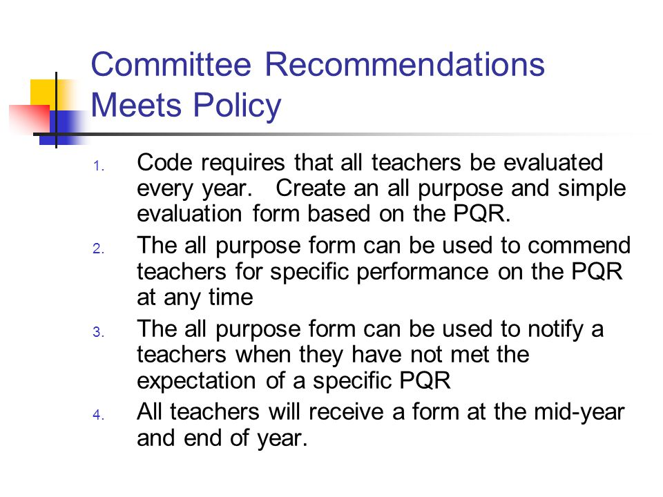 Committee Recommendations Meets Policy 1. Code requires that all teachers be evaluated every year.