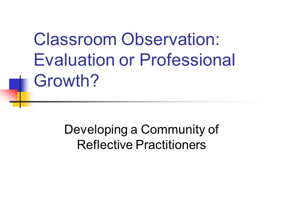 Classroom Observation: Evaluation or Professional Growth.