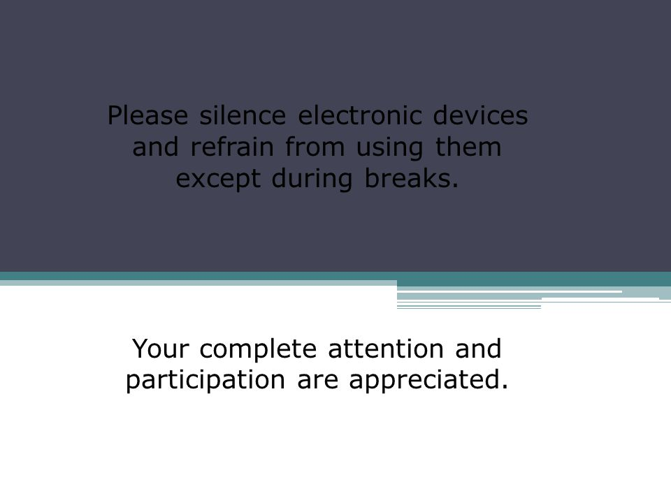 Please silence electronic devices and refrain from using them except during breaks.