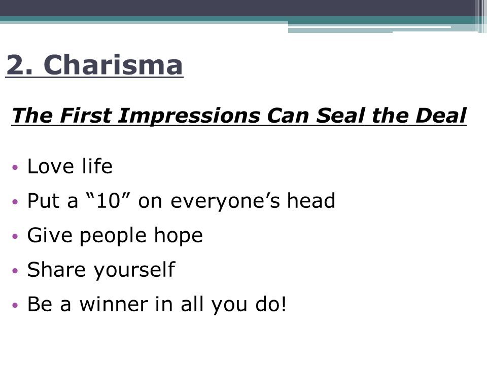 """2. Charisma The First Impressions Can Seal the Deal Love life Put a """"10"""" on everyone's head Give people hope Share yourself Be a winner in all you do!"""