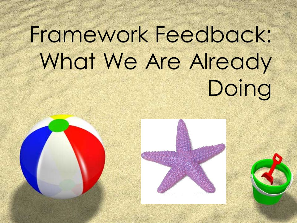 Framework Feedback: What We Are Already Doing