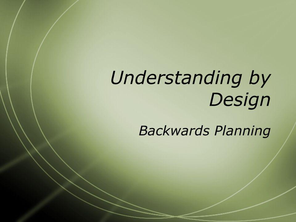 Understanding by Design Backwards Planning
