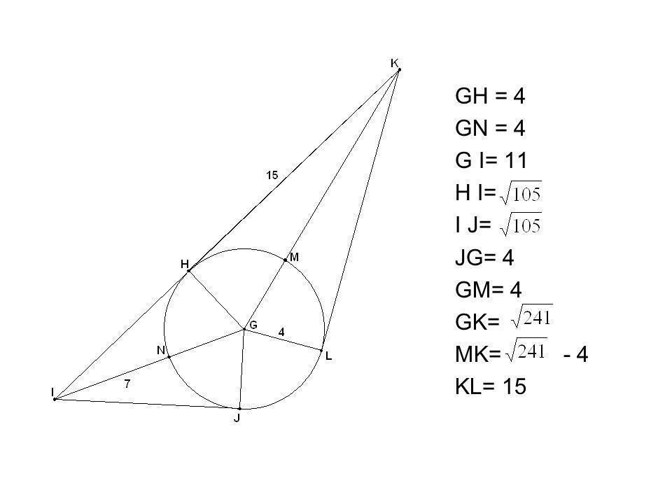 GH = 4 GN = 4 G I= 11 H I= I J= JG= 4 GM= 4 GK= MK= - 4 KL= 15
