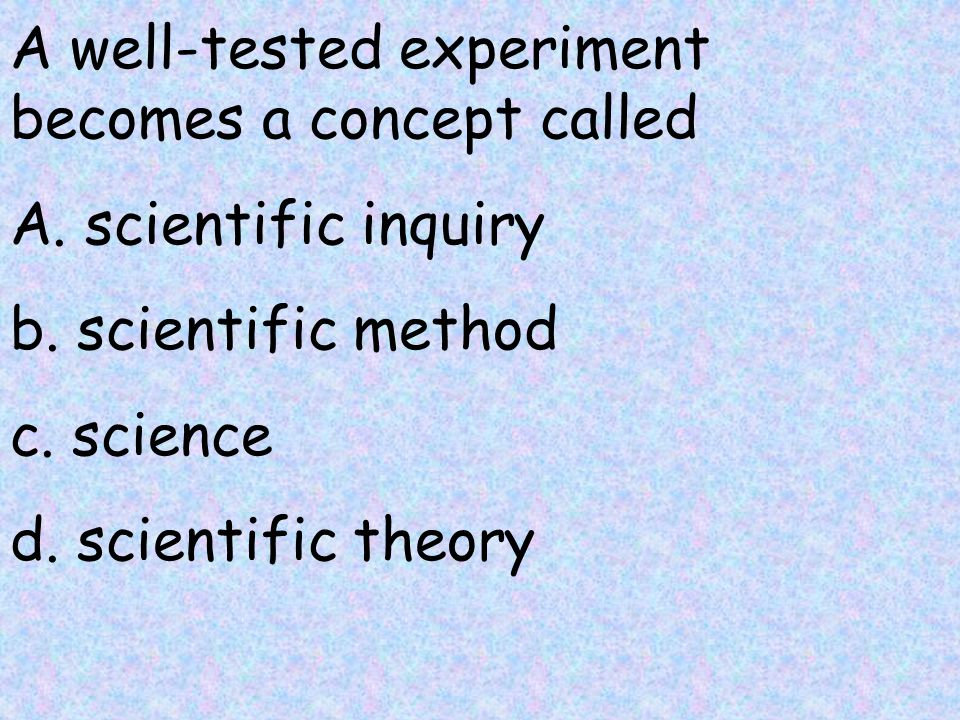 A well-tested experiment becomes a concept called A.