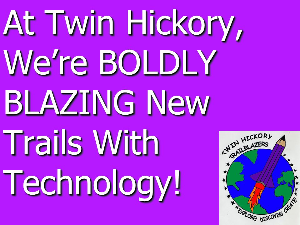 At Twin Hickory, We're BOLDLY BLAZING New Trails With Technology!