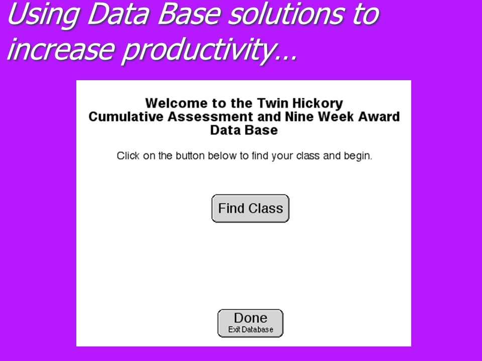 Using Data Base solutions to increase productivity…