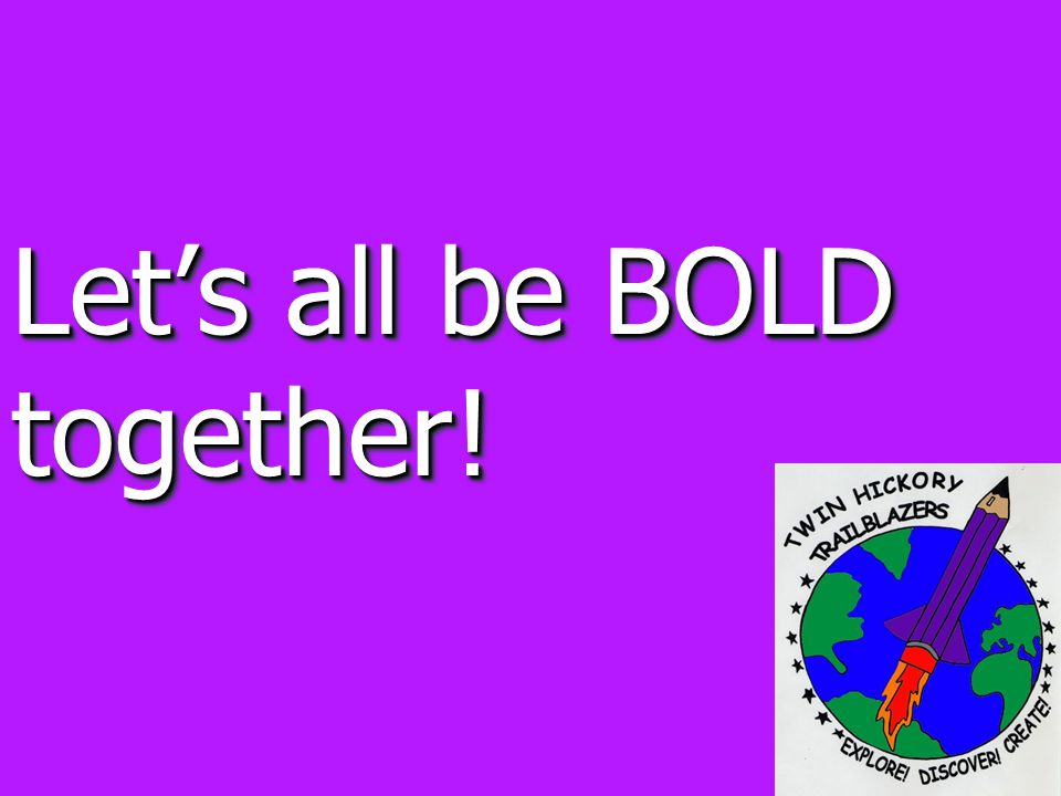 Let's all be BOLD together!