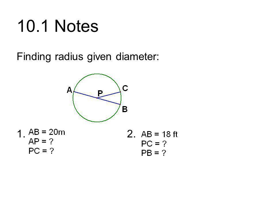10.1 Notes Finding radius given diameter: 1.2.