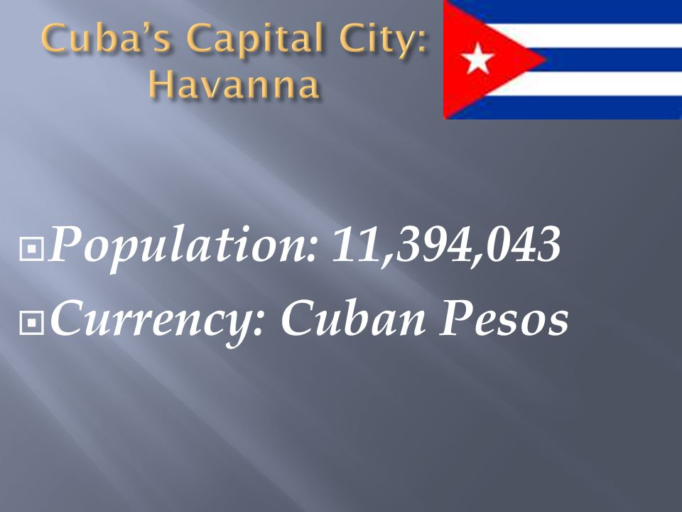  Population: 11,394,043  Currency: Cuban Pesos
