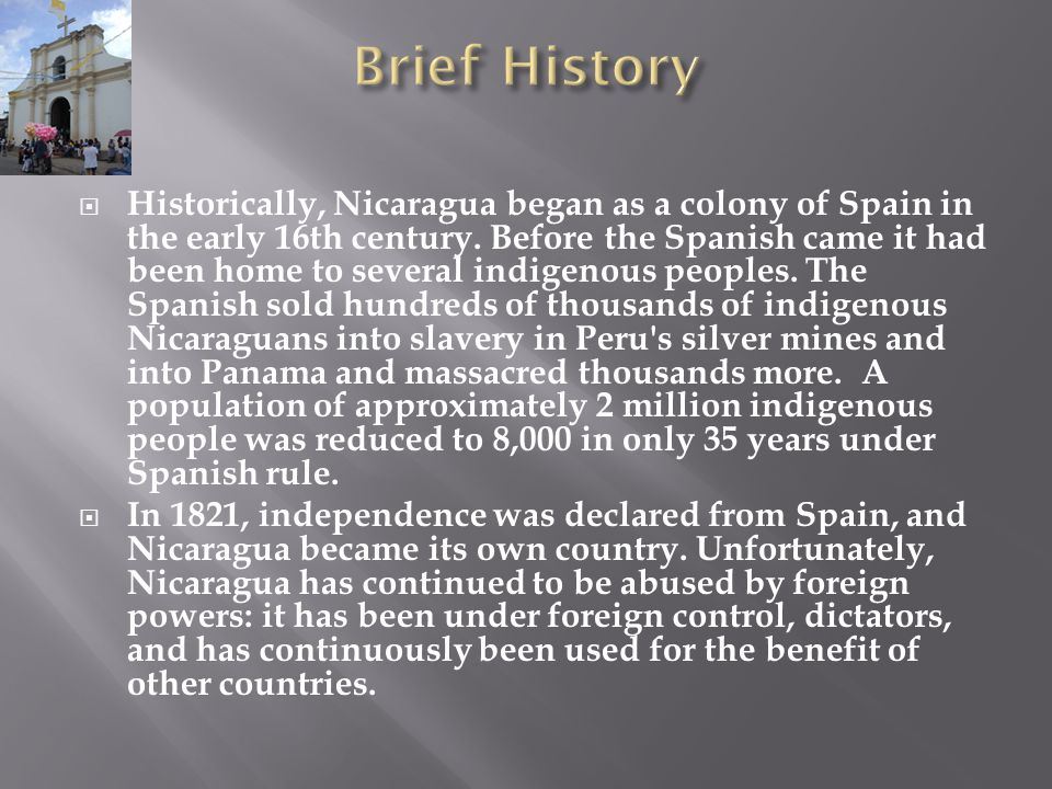  Historically, Nicaragua began as a colony of Spain in the early 16th century.