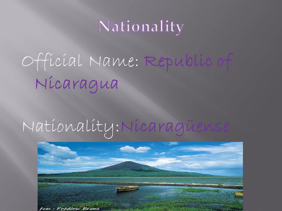 Official Name: Republic of Nicaragua Nationality:Nicaragüense