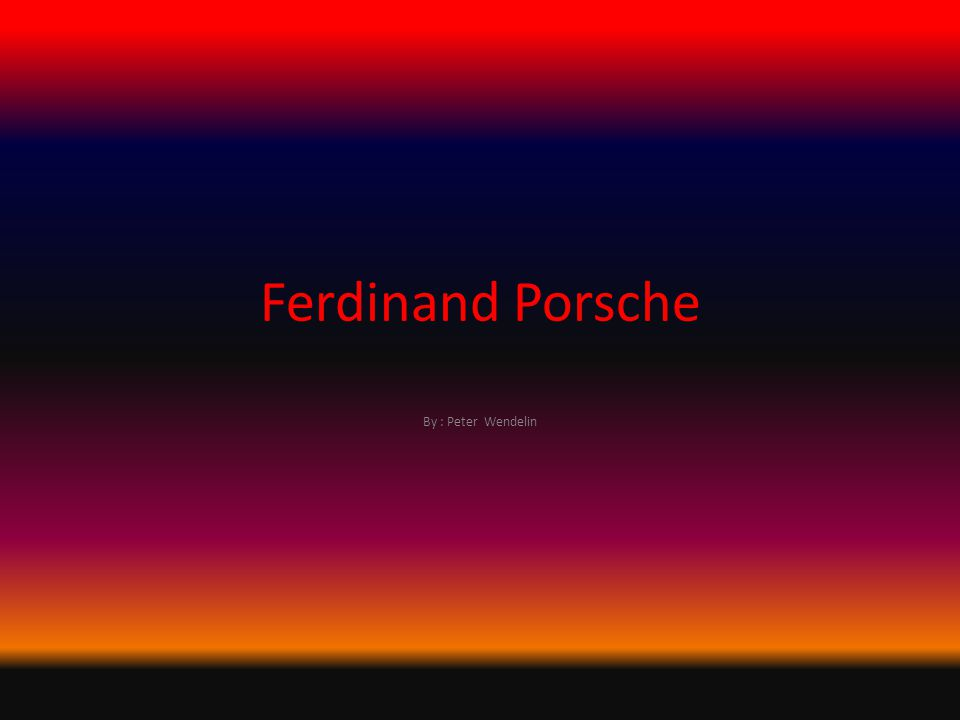 Ferdinand Porsche By : Peter Wendelin