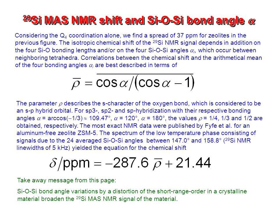 29 Si MAS NMR shift and Si-O-Si bond angle  Considering the Q 4 coordination alone, we find a spread of 37 ppm for zeolites in the previous figure. T