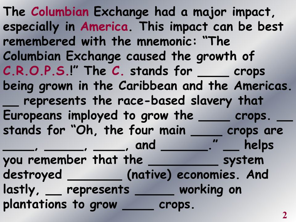 """The Columbian Exchange had a major impact, especially in America. This impact can be best remembered with the mnemonic: """"The Columbian Exchange caused"""