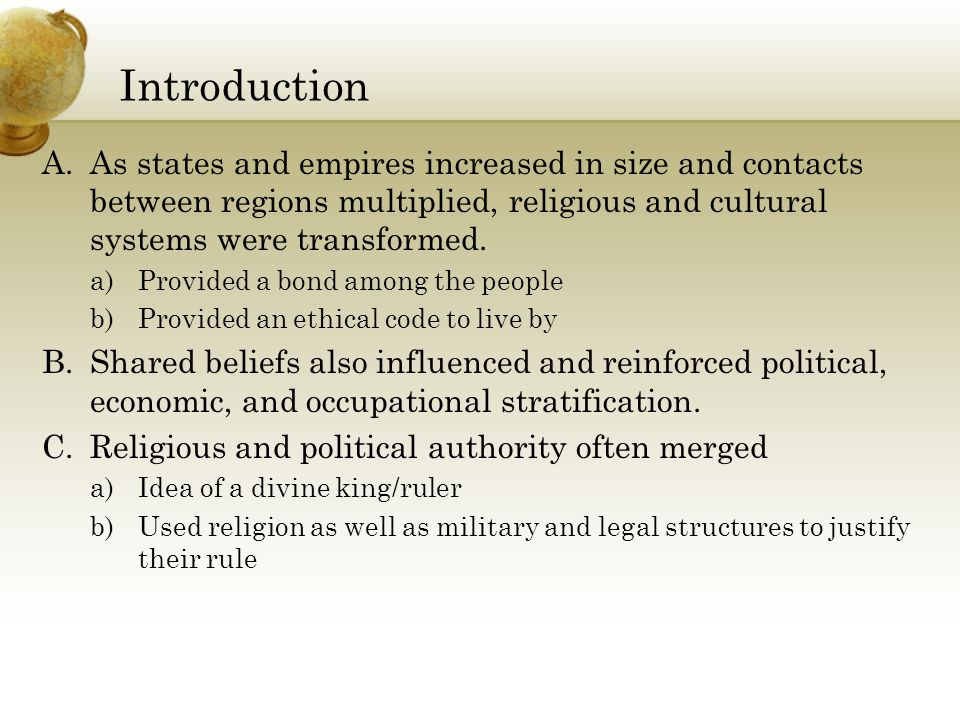 Introduction A.As states and empires increased in size and contacts between regions multiplied, religious and cultural systems were transformed.