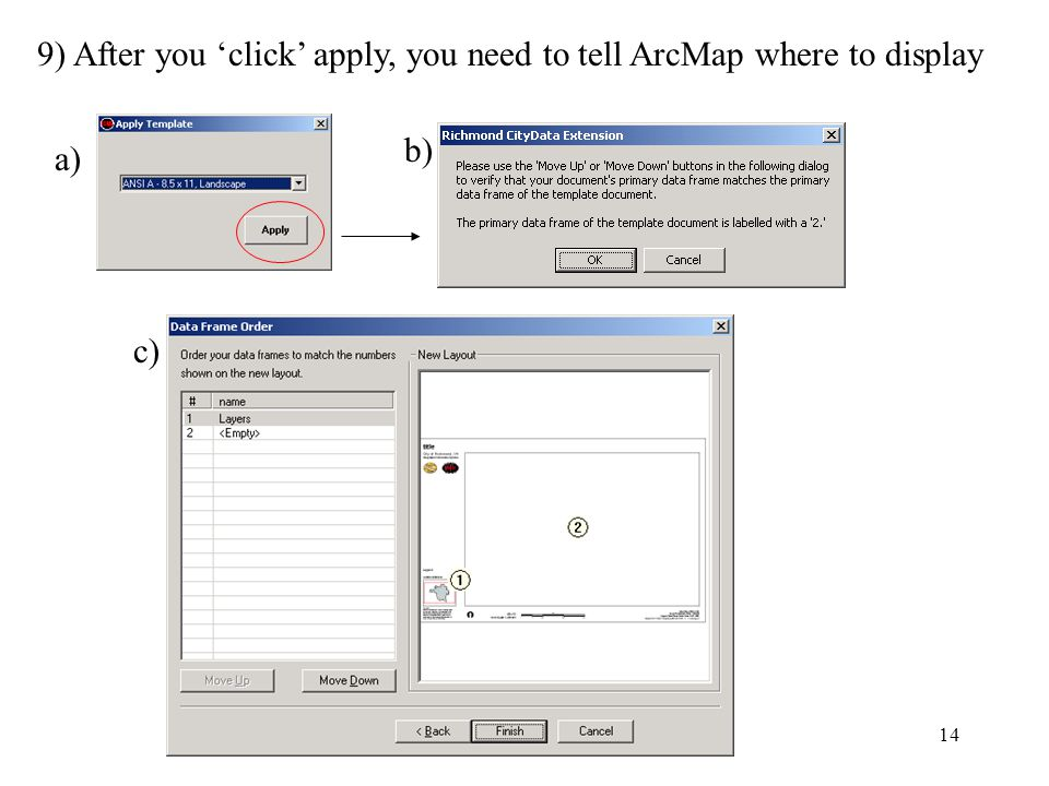 14 9) After you 'click' apply, you need to tell ArcMap where to display a) b) c)