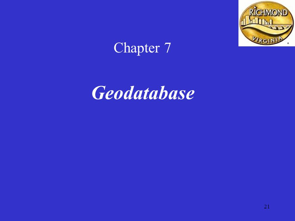 21 Chapter 7 Geodatabase