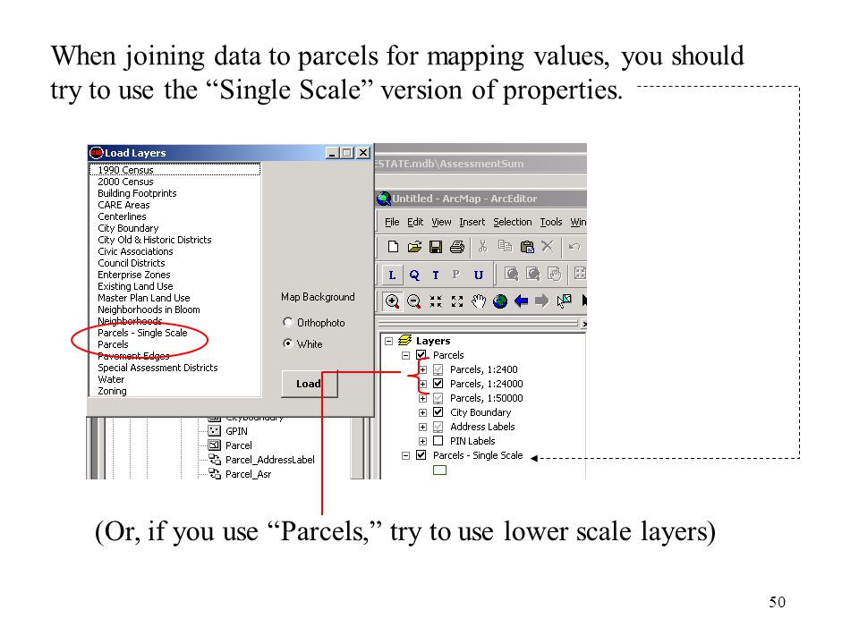 50 When joining data to parcels for mapping values, you should try to use the Single Scale version of properties.