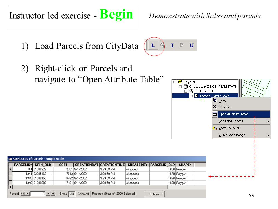 59 Instructor led exercise - Begin 1)Load Parcels from CityData 2)Right-click on Parcels and navigate to Open Attribute Table Demonstrate with Sales and parcels