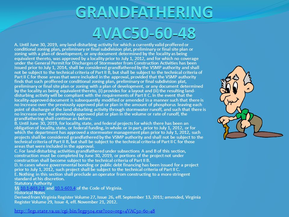 GRANDFATHERING 4VAC50-60-48 A. Until June 30, 2019, any land-disturbing activity for which a currently valid proffered or conditional zoning plan, pre