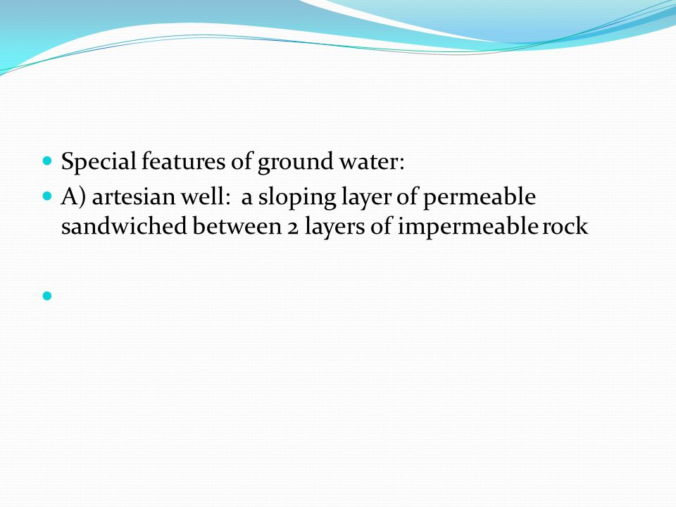 B)Ordinary springs: occur when the ground surface drops below the water table C) Hot springs: hot groundwater of at least 37 o C that rises to surface.
